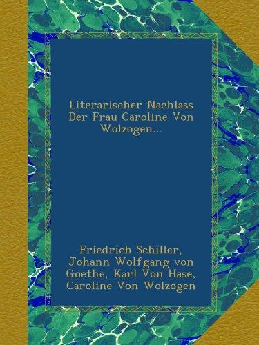 Literarischer Nachlass Der Frau Caroline Von Wolzogen...