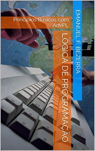 Lógica de Programação: Princípios Básicos com AdvPL (Portuguese Edition) por Emanuel Furtado Bezerra
