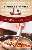 La buona cucina di casa: Pasta, pietanze e altre ricette per la tavola quotidiana