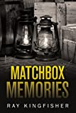 Matchbox Memories by Ray Kingfisher