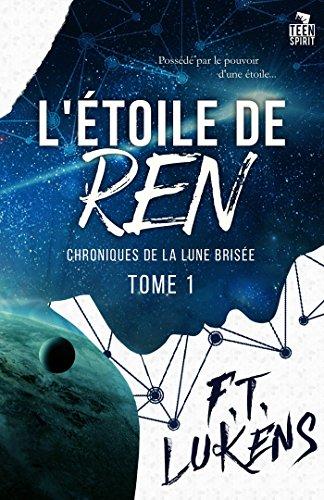 L'étoile de Ren: Chroniques de la Lune brisée, T1 par [Lukens, F.T.]