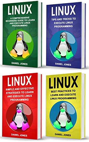 Linux: 4 Books in 1- Bible of 4 Manuscripts in 1- Beginner's Guide+ Tips and Tricks+ Effective Strategies+ Best Practices to learn Linux Programming Efficiently (English Edition)