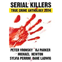 Serial Killers True Crime Anthology 2014 (Annual Anthology) (Volume 1) by Peter Vronsky (2013-12-15)