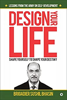 Design Your Life:Shape Yourself to Shape Your Destiny by [Brigadier Sushil Bhasin]