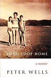 Long loop home: A memoir by Peter Wells (2001-08-06)