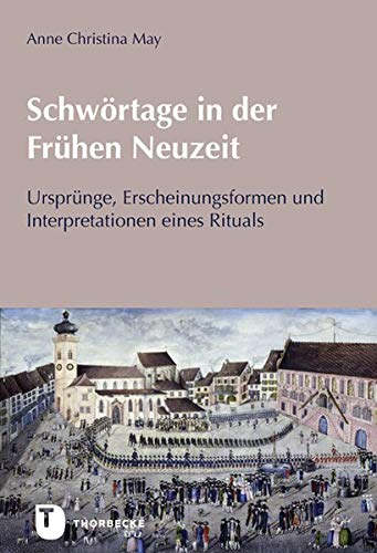 Schwörtage in der Frühen Neuzeit: Ursprünge, Erscheinungsformen und Interpretationen eines Rituals