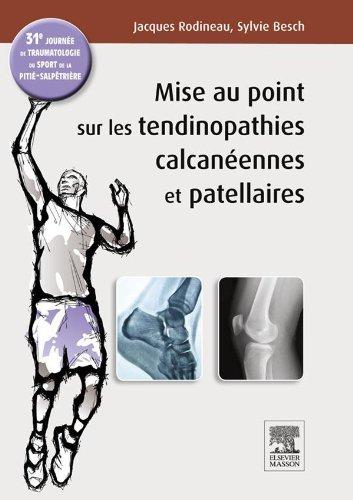 En ligne téléchargement gratuit Mise au point sur les tendinopathies calcanéennes et patellaires: 31e journée de traumatologie du sport de la Pitié pdf ebook