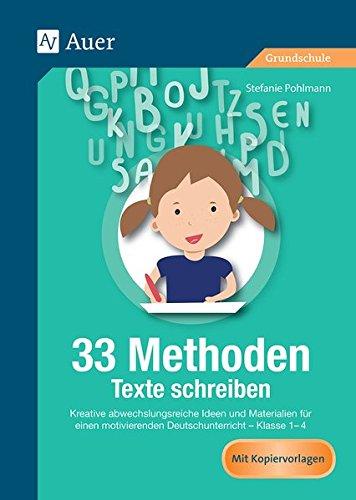 33 Methoden Texte schreiben: Kreative abwechslungsreiche Ideen und Materialien für einen motivierenden Deutschunterricht 1-4 (1. bis 4. Klasse)