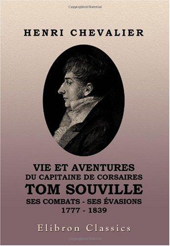 Vie et aventures du capitaine de corsaires Tom Souville: Ses combats - ses évasions, 1777-1839