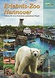 Erlebnis-Zoo Hannover: Entdecken Sie mit uns Deutschlands spektakulärsten Tierpark (Freizeitführer)