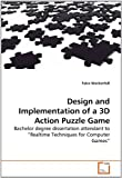 Telecharger Livres Design and Implementation of a 3D Action Puzzle Game Bachelor degree dissertation attendant to Realtime Techniques for Computer Games by Falco Wockenfu 2010 08 13 (PDF,EPUB,MOBI) gratuits en Francaise