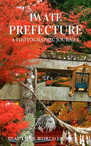 Iwate Prefecture: A Photographic Journey (English Edition) por Beautiful World Escapes