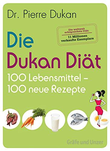 Die Dukan Diat 100 Lebensmittel 100 Neue Rezepte Grafe Und Unzer