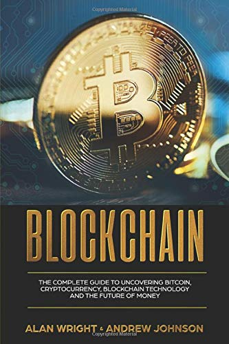 Blockchain: The Complete Guide to Uncovering Bitcoin, Cryptocurrency, Bitcoin Technology and the Future of Money (Blockchain Revolution Series, Band 1)