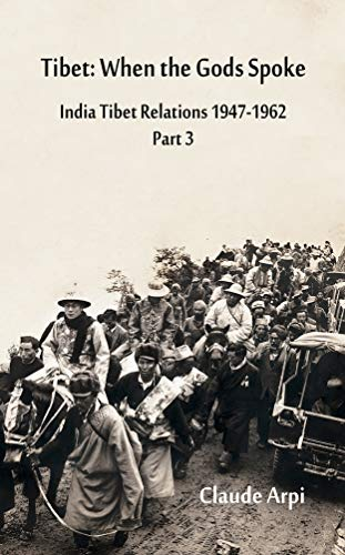 Tibet: When the Gods Spoke India Tibet Relations (1947-1962) Part 3 (July 1954 - February 1957)