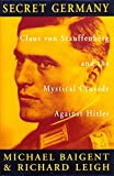 Secret Germany: Claus Von Stauffenberg and the mystical crusade against Hitler by Michael & LEIGH, Richard BAIGENT (1994-08-01) - Richard BAIGENT Michael & LEIGH