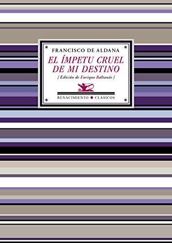 El ímpetu cruel de mi destino: Antología poética (Antologías)