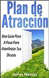 Plan de Atracción: Una Guía Paso A Paso Para Manifestar Sus Deseos
