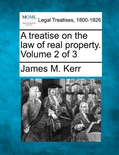 A treatise on the law of real property. Volume 2 of 3 por James M. Kerr