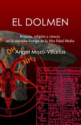 El dolmen: Brujeria, religión y ciencia en la convulsa Europa de la Alta Edad Media por Angel Mozo-Villarías