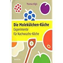 Die Molekülchen-Küche: Experimente für Nachwuchs-Köche