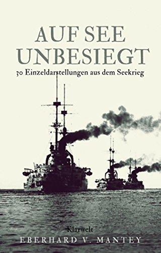 Auf See unbesiegt: 30 Einzeldarstellungen aus dem Seekrieg