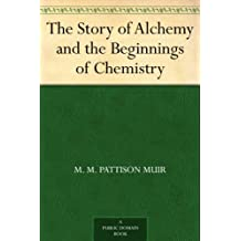 The Story of Alchemy and the Beginnings of Chemistry