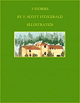 7 Stories by F. Scott Fitzgerald (Illustrated) (English Edition) von [F. Scott Fitzgerald]