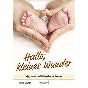 Hallo, kleines Wunder: Gedanken und Wünsche zur Geburt (Von Herz zu Herz)