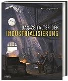 Das Zeitalter der Industrialisierung - Klaus-Jürgen Bremm