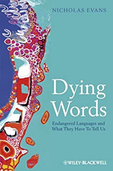 Dying Words: Endangered Languages and What They Have to Tell Us (The Language Library) von [Evans, Nicholas]