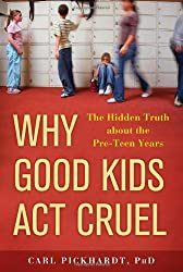 Why Good Kids Act Cruel: The Hidden Truth about the Pre-Teen Years