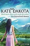 Weil mein Herz sich nach dir sehnt: Ein Neuseeland-Roman von Kate Dakota