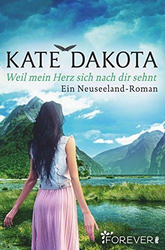 Buchseite und Rezensionen zu 'Weil mein Herz sich nach dir sehnt: Ein Neuseeland-Roman' von Kate Dakota