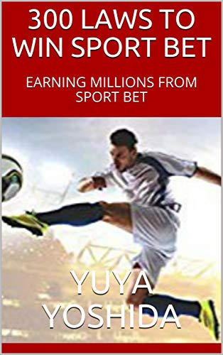 300 LAWS TO WIN SPORT BET: EARNING MILLIONS FROM SPORT BET (English Edition)