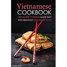 Vietnamese Cookbook: Vietnamese Cooking Made Easy with Delicious Vietnamese Food (English Edition)