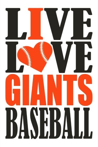 Live Love Giants Baseball Journal: A lined notebook for the San Francisco Giants fan, 6x9 inches, 200 pages. Live Love Baseball in black and I Heart Giants in orange. (Sports Fan Journals) por WriteDrawDesign
