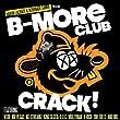 B-MORE CLUB CRACK!
