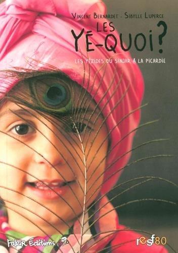 Les Yé-quoi ? : Les Yézides du Sinjar à la Picardie par Vincent Bernardet, Sibylle Luperce