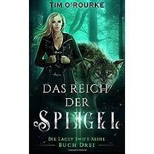 Das Reich der Spiegel (Buch Drei): (Die Lacey Swift-Reihe 3): Volume 3