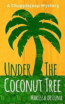 Under the Coconut Tree: A Chupplejeep Mystery (The Chupplejeep Mysteries) by [de Luna, Marissa]