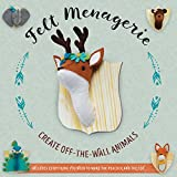 Felt Menagerie: Create Off-the-Wall Animal Art by Abby Glassenberg