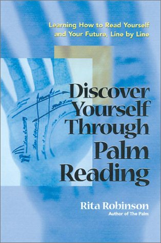 Discover Yourself Through Palm Reading: Learning How to Read Yourself and Your Future, Line by Line