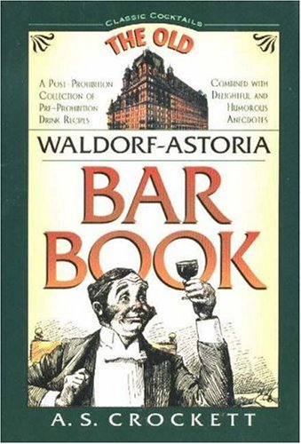 The Old Waldorf-Astoria Bar Book: With Amendments Due-To Repeal of the XVIIIth: A Post-Prohibition Collection of Pre-Prohibition Drink Recipes ... Anecdotes (Classic Cocktail Books Series) Astoria Cocktail