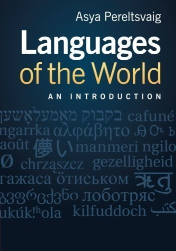 Languages of the World: An Introduction 1st (first) Edition by Pereltsvaig, Asya [2012]