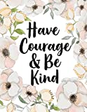 Have courage and be kind: Gratitude quote journal, Mix 90P Lined ruled 20P Dotted grid,8.5x11 in,110 undated pages: Quote journal to write in your ... for life/ business /office /student/ teacher