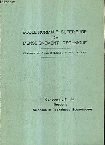 ECOLE NORMALE SUPERIEURE DE L'ENSEIGNEMENT TECHNIQUE - CONCOURS D'ENTREE SECTIONS SCIENCES ET TECHNIQUES ECONOMIQUES.