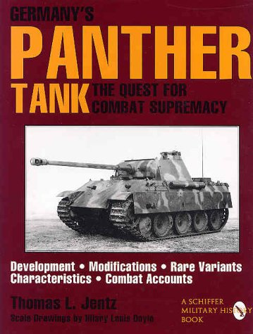 Germany's Panther Tank: The Quest for Combat Supremacy: The Quest for Combat Supremacy, Development Modifications, Rare Variants, Characteristics, Combat Accounts (Schiffer Military/Aviation History)
