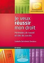 Je veux réussir mon droit. Méthodes de travail et clés du succès - 10e éd. de Isabelle Defrénois-Souleau