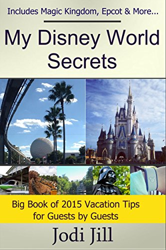My Disney World Secrets: Big Book of Vacation Tips for Guests in 2015: Covers Magic Kingdom, Epcot & All the The Disney Parks (English Edition) (Disney Park-tickets World)